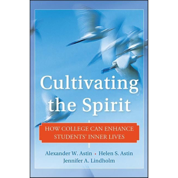 Lindholm, Jennifer A. Cultivating the Spirit: How College Can Enhance Students' Inner Lives