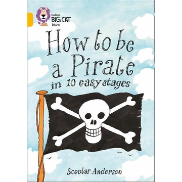 Anderson, Scoular How to Be a Pirate in 10 Easy Stages