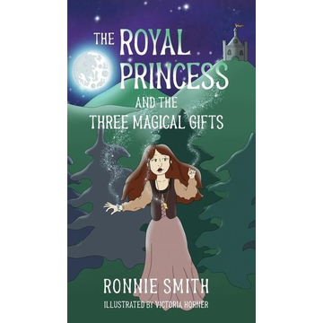 Smith, Ronnie The Royal Princess and the Three Magical Gifts