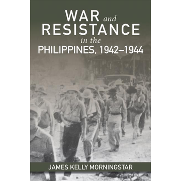 Morningstar, James Kelly War and Resistance in the Philippines 1942-1944
