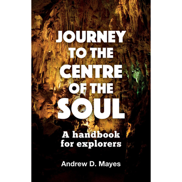 Mayes, Andrew D. Mayes, A: Journey to the Centre of the Soul