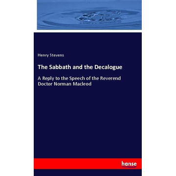 Stevens, Henry The Sabbath and the Decalogue
