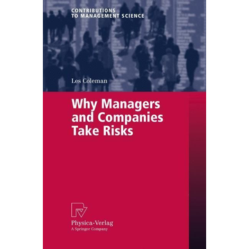 Les Coleman Why Managers and Companies Take Risks