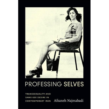 Najmabadi, Afsaneh Professing Selves: Transsexuality and Same-Sex Desire in Contemporary Iran