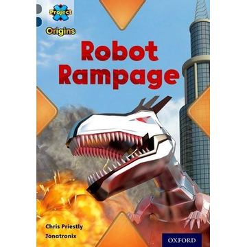 Priestly, Chris Project X Origins: Grey Book Band, Oxford Level 14: Behind the Scenes: Robot Rampage