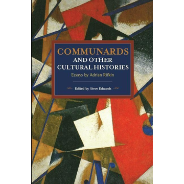 Rifkin, Adrian Communards and Other Cultural Histories: Essays by Adrian Rifkin