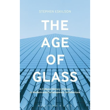 Eskilson, Stephen ISBN The Age of Glass (A Cultural History of Glass in Modern and Contemporary Architecture)
