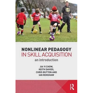 Chow, Jia Yi (National Institute of Education, Singapore) Nonlinear Pedagogy in Skill Acquisition