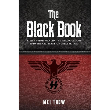 Trow, Mei The Black Book: What if Germany had won World War II - A Chilling Glimpse into the Nazi Plans for Great Britain