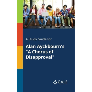 """Gale, Cengage Learning A Study Guide for Alan Ayckbourn's """"A Chorus of Disapproval"""""""