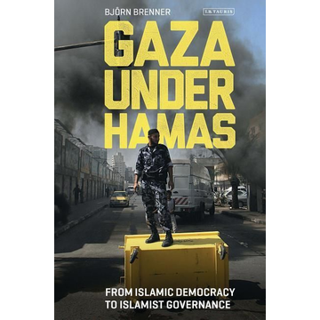 Brenner, Bjorn Gaza Under Hamas: From Islamic Democracy to Islamist Governance