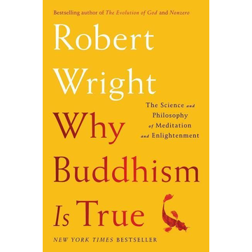 Wright, Robert Why Buddhism Is True: The Science and Philosophy of Meditation and Enlightenment