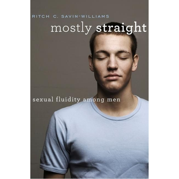 Savin-Williams, Ritch C. Mostly Straight: Sexual Fluidity Among Men