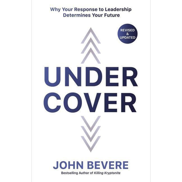 Bevere, John Under Cover: Why Your Response to Leadership Determines Your Future