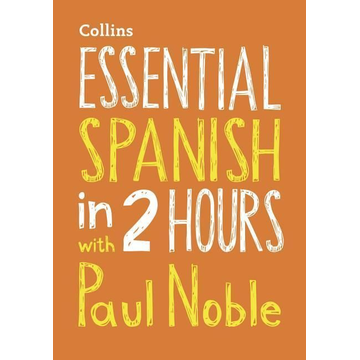 Noble, Paul Essential Spanish in 2 Hours with Paul Noble