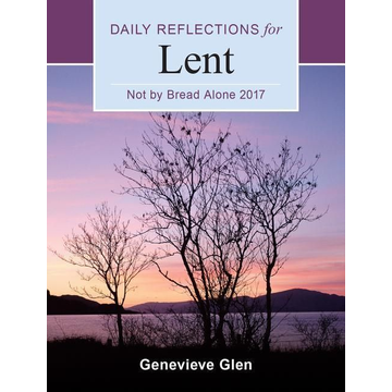 Glen, Genevieve Not by Bread Alone: Daily Reflections for Lent
