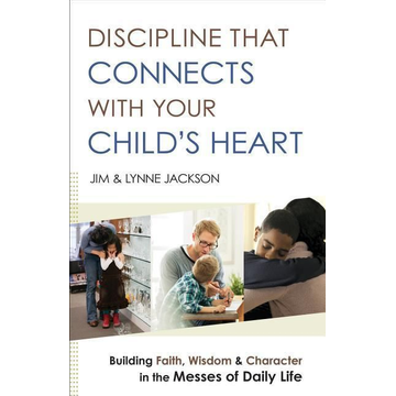 Jackson, Jim ISBN Discipline That Connects With Your Child's Heart (Building Faith, Wisdom, and Character in the Messes of Daily Life) book English Paperback 320 pages