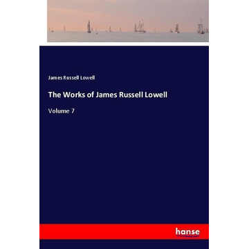 Lowell, James Russell The Works of James Russell Lowell