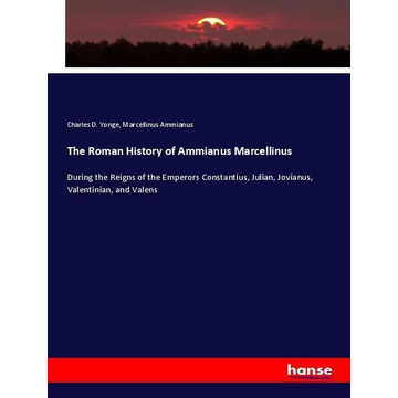 Yonge, Charles D. The Roman History of Ammianus Marcellinus
