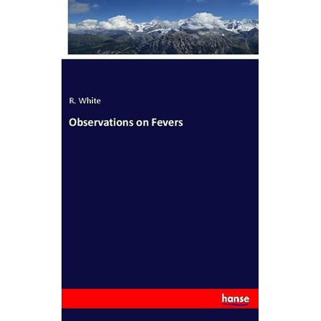 White, R. Observations on Fevers