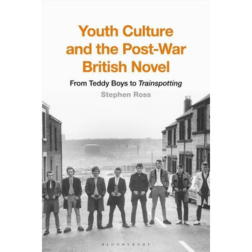 Ross, Professor Stephen Youth Culture and the Post-War British Novel