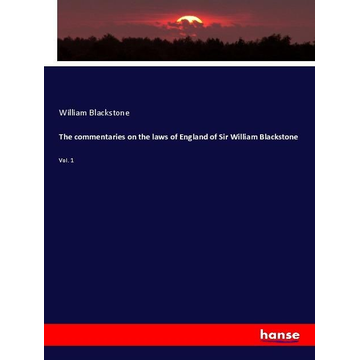 Blackstone, William The commentaries on the laws of England of Sir William Blackstone