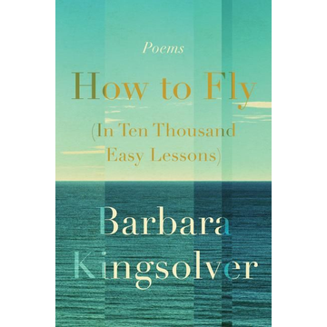 Kingsolver, Barbara How to Fly (in Ten Thousand Easy Lessons): Poetry