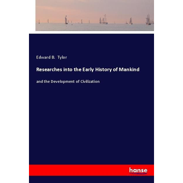 Tylor, Edward B. Researches into the Early History of Mankind