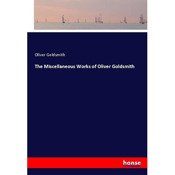 Goldsmith, Oliver The Miscellaneous Works of Oliver Goldsmith