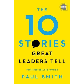 Smith, Paul The 10 Stories Great Leaders Tell