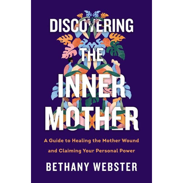 Webster, Bethany Discovering the Inner Mother