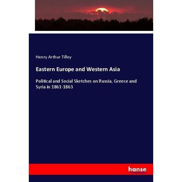 Tilley, Henry Arthur Eastern Europe and Western Asia