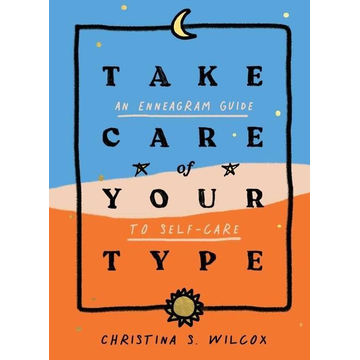 Wilcox, Christina S. Take Care of Your Type: An Enneagram Guide to Self-Care
