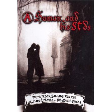 A Human & His STD's Punk Rock Ballads for the Ugly and Unloved [DVD]
