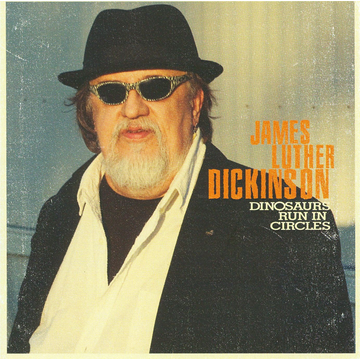 James Luther Dickinson Dinosaurs Run in Circles