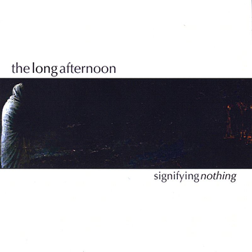 The Long Afternoon Signifying Nothing