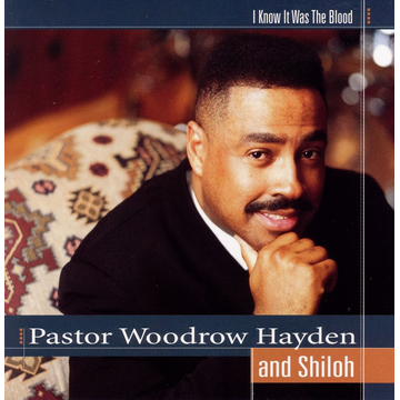 Pastor Woodrow Hayden & Shiloh I Know It Was the Blood