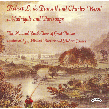 Brewer Robert L. de Pearsall, Charles Wood: Madrigals and Partsongs