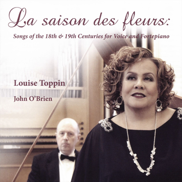 Louise Toppin/John O'Brien Saison des Fleurs: Songs of the 18th & 19th Centuries for Voice and Fortepiano
