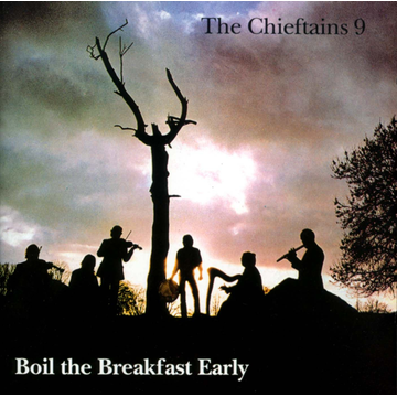 The Chieftains Chieftains 9: Boil the Breakfast Early