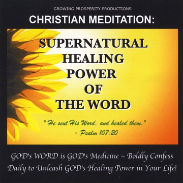 Growing Prosperity Productions Christian Meditation: Supernatural Healing Power Of The Word