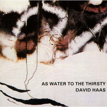 David Haas As Water to the Thirsty