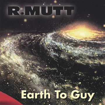 R. Mutt Earth to Guy