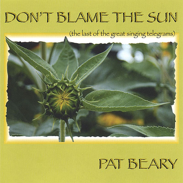 Pat Beary Don't Blame the Sun/The Last of the Great Singing Telegrams