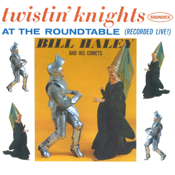 Bill Haley and the Comets Twistin' Knights at the Round Table