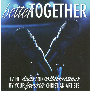 Various Artists Better Together: 17 Hit Duets and Collaborations by Your Favorite Chri