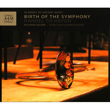 Academy of Ancient Music/Richard Egarr Birth of the Symphony: Handel to Haydn