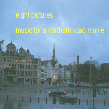 Eight Pictures Music For A Northern Road Movie...