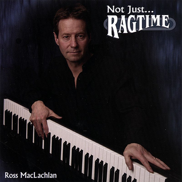 Ross MacLachlan Not Just Ragtime