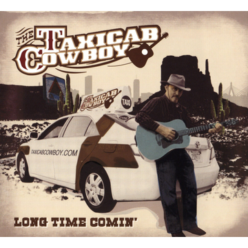 The Taxicab Cowboy Long Time Comin'